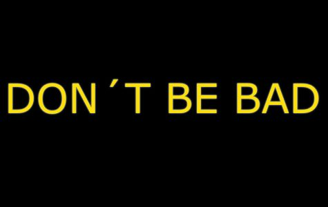 DON'T BE BAD!!!